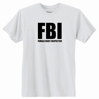 FBI Female Body Inspector T-Shirt.  Funny Gift Idea! College Humor
