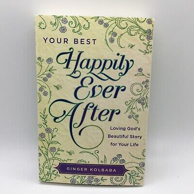 Your Best Happily Ever After Loving God's Beautiful Story for Your Life