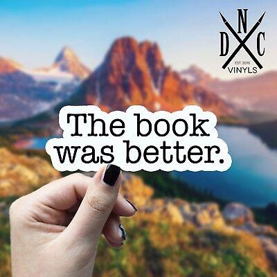 The Book Was Better Sticker Vinyl Decal - Car Window Laptop Macbook