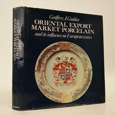Oriental Export Market Porcelain Influence On European Wares~Godden (1979)