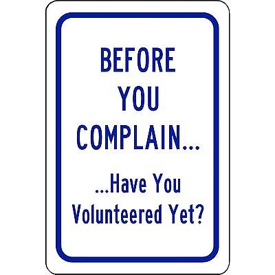 "Before You Complain... Have You Volunteered Yet? Aluminum Metal Sign 8"" x 12"""