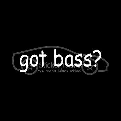 - GOT BASS? Sticker Vinyl Decal Music Drum Band Speaker Sub Guitar Rock Roll Fish