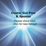 Custer Gal Pins and Spoons