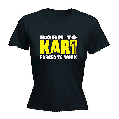 Born To Go Kart Forced To Work WOMENS T-SHIRT Karting Fast Race Gift birthday