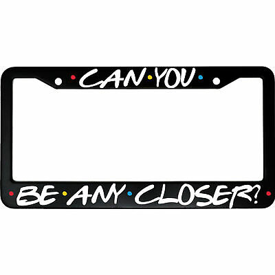 Can You Be Any Closer? Friends Aluminum Car License Plate Frame
