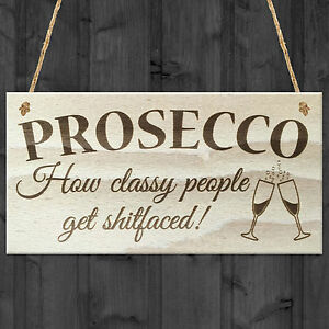 PROSECCO WALL SIGN SHABBY CHIC HUMOUR KITCHEN GIRLS FRIENDS ALCOHOL JOKE PLAQUE