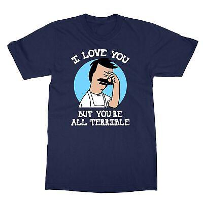 Bob's Burgers Shirt (Bob's Burgers i love you but you're all terrible Men's)