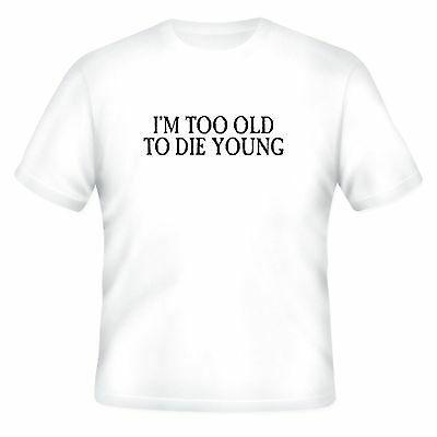 One-liner one liner funny T-shirt I'm Too Old To Die (Too Old To Die Young T Shirt)