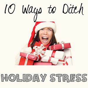 10 Ways to Ditch Holiday Stress