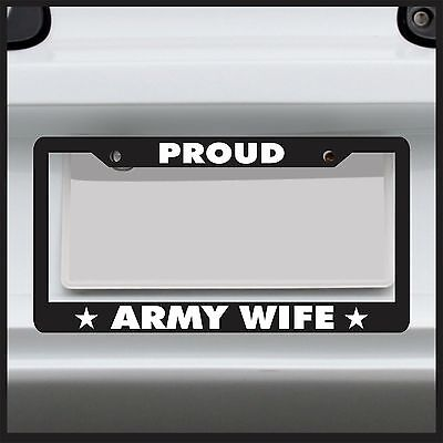 Proud Army Wife -  License Plate Frame - Military Husband Forces Veteran