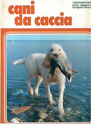 FIORONE FIORENZO CANI DA CACCIA I DOCUMENTARI 63 DE AGOSTINI 1973