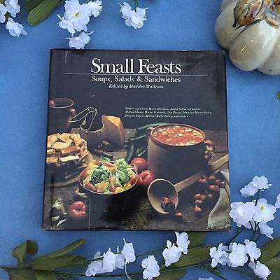 Small Feasts: Soups, Salads & Sandwiches Cookbook by Marilee Matteson