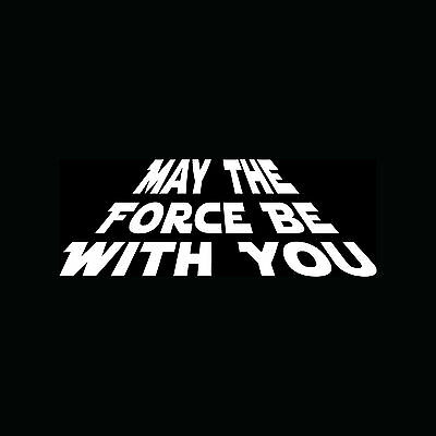May The Force Be With You Sticker Cool Vinyl Decal Retro Jedi Star Fun Skywalker