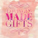 Lovingly Made Gifts