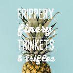 Frippery Finery Trinkets Trifles