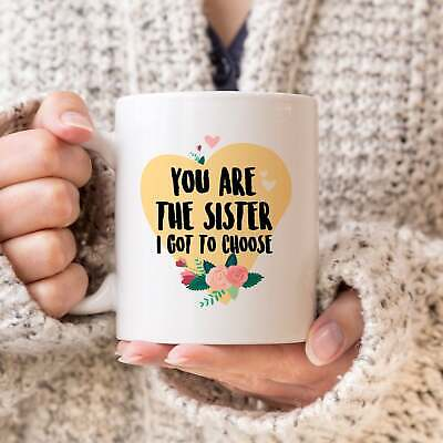 Best Friend Gift You Are The Sister I Got To Choose Mug Birthday Gift For