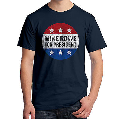 Mike Rowe For President T Shirt 2020 Presidential Election President Voting 3133