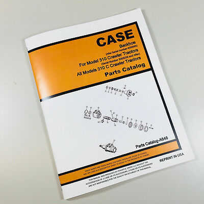Case 310 Sn4009985 310c Sn3005039 Backhoe Crawler Tractor Parts Catalog Manual