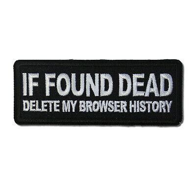If Found Dead Delete my Browser History Sew or Iron on Patch Biker Patch Browser