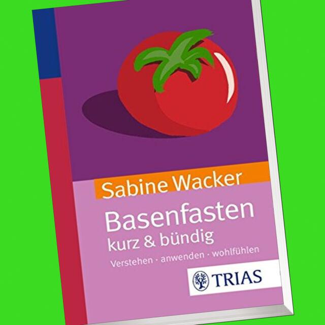 Sabine Wacker | BASENFASTEN kurz & bündig | Verstehen anwenden Wohlfühlen (Buch)