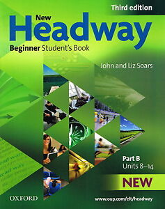 Oxford NEW HEADWAY Beginner THIRD EDITION Student's Book: Part B Units 8-14 @NEW