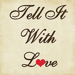 Tell It With Love