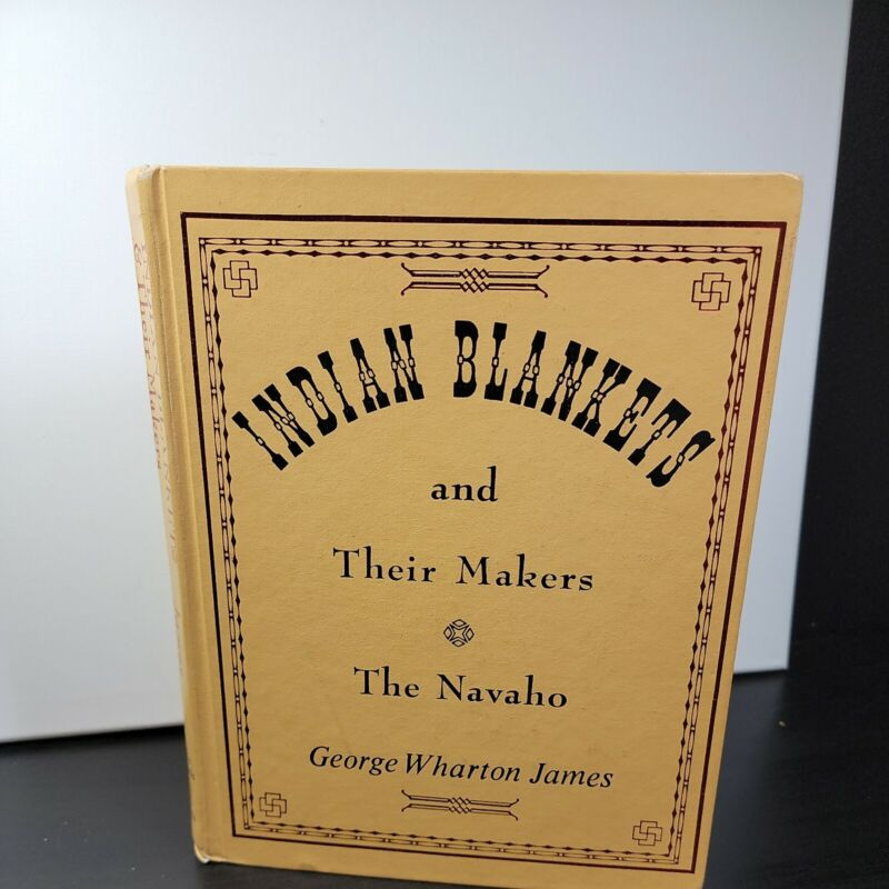 Indian Blankets And Their Makers The Navaho George Wharton James 1970