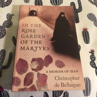 IN THE ROSE GARDEN OF THE MARTYRS A Memoir Of Iran