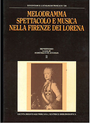 MELODRAMMA SPETTACOLO E MUSICA NELLA FIRENZE DEI LORENA ED. BIBLIOGRAFICA 1991