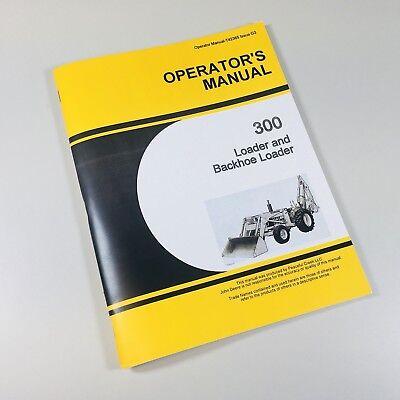 Operators Manual For John Deere 300 Jd300 Tractor Loader Backhoe Owners
