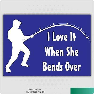 I Love It When She Bends Over - Funny Fishing, Car, Van Decal Stickers