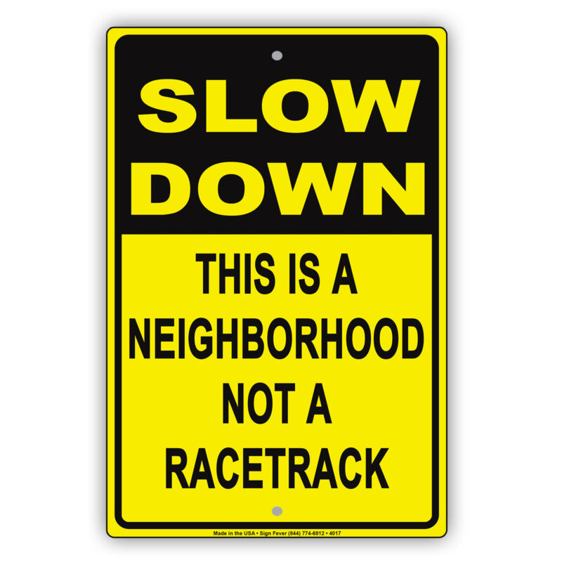Slow Down This Is A Neighborhood Not A Racetrack Safety Funny Aluminum Sign