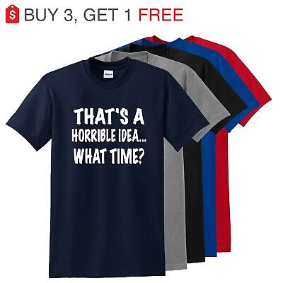 Thats A Horrible Idea What Time Funny Mens T Shirt College Humor Party Tee (Adult Male Party Ideas)