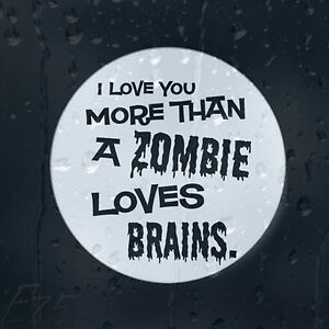 I Love You More Than A Zombie Outbreak Loves Brains Car ...