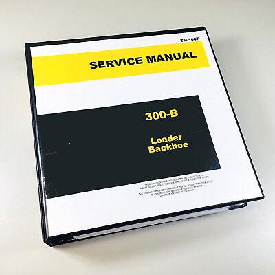 Service Manual For John Deere 300b Backhoe Loader Repair Shop Book Overhaul