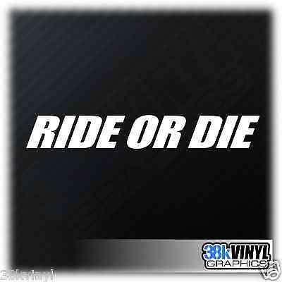 RIDE OR DIE Car/Window/Bumper JDM JAP Drift DUB Euro Vinyl Decal Sticker