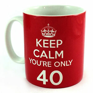 KEEP-CALM-YOURE-ONLY-40-GIFT-MUG-CUP-40TH-BIRTHDAY-PRESENT-AND-CARRY ...