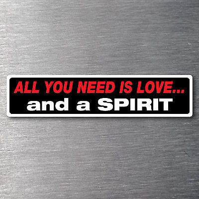 All you need is love  a Spirit Sticker 10 yr waterfade proof vinyl AMC