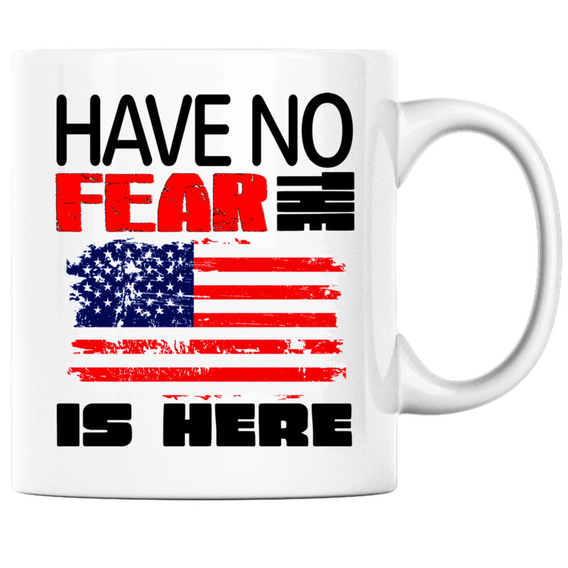 Have No Fear the American is Here Funny Coffee Mug USA Heritage Pride