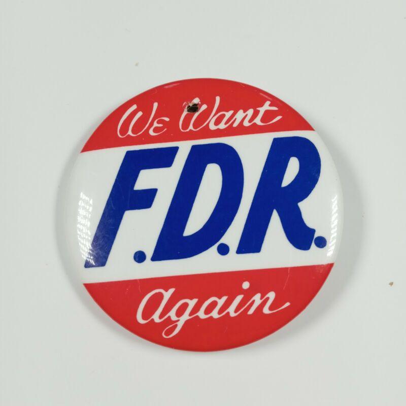 VINTAGE WE WANT FDR AGAIN FRANKLIN ROOSEVELT PRESIDENT BUTTON CAMPAIGN pinback