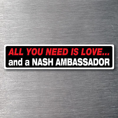 All you need is a Nash Ambassador Sticker 10 yr waterfade proof vinyl AMC