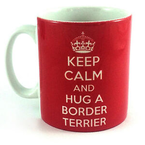 NEW-KEEP-CALM-AND-HUG-A-BORDER-TERRIER-GIFT-CUP-MUG-PRESENT-DOG-OWNER-LOVER-PET