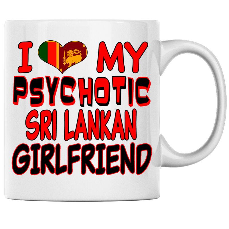I Love My Psychotic Sri Lankan Girlfriend Sri Lankan Coffee mug Sri Lanka