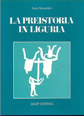 BERNARDINI ENZO LA PREISTORIA IN LIGURIA SAGEP 1982
