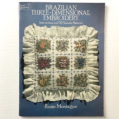 Brazilian Three Dimensional Embroidery Rosie Montague Transfer Patterns Book 3D