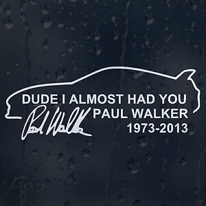 Dude I Almost Had You Paul Walker The Fast and Furious Car Decal Vinyl Sticker