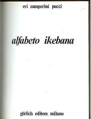 ZAMPERINI PUCCI EVI ALFABETO IKEBANA GORLICH 1970 I° EDIZ. GIARDINAGGIO