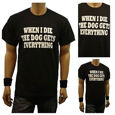 Funny Graphic T-Shirt WHEN I DIE THE DOG GETS EVERYTHING Printed Humor Urban Tee Dog Graphic T-shirt Tee