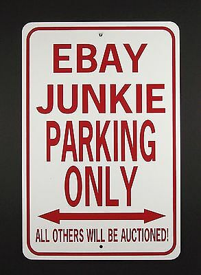 EBAY JUNKIE PARKING ONLY  12X18 Aluminum Sign  Won't rust or fade