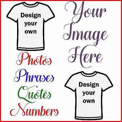 CREATE YOUR OWN CUSTOM T SHIRT IRON ON TRANSFER ANY PICTURE OR WORDING